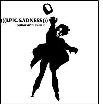 Softporn Hotel X ALDY_K presents: (((EPIC SADNESS)))